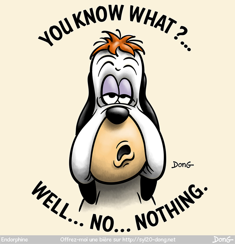 "Dessin de Droopy. Légende ""You know what? Well... No... Nothing."""