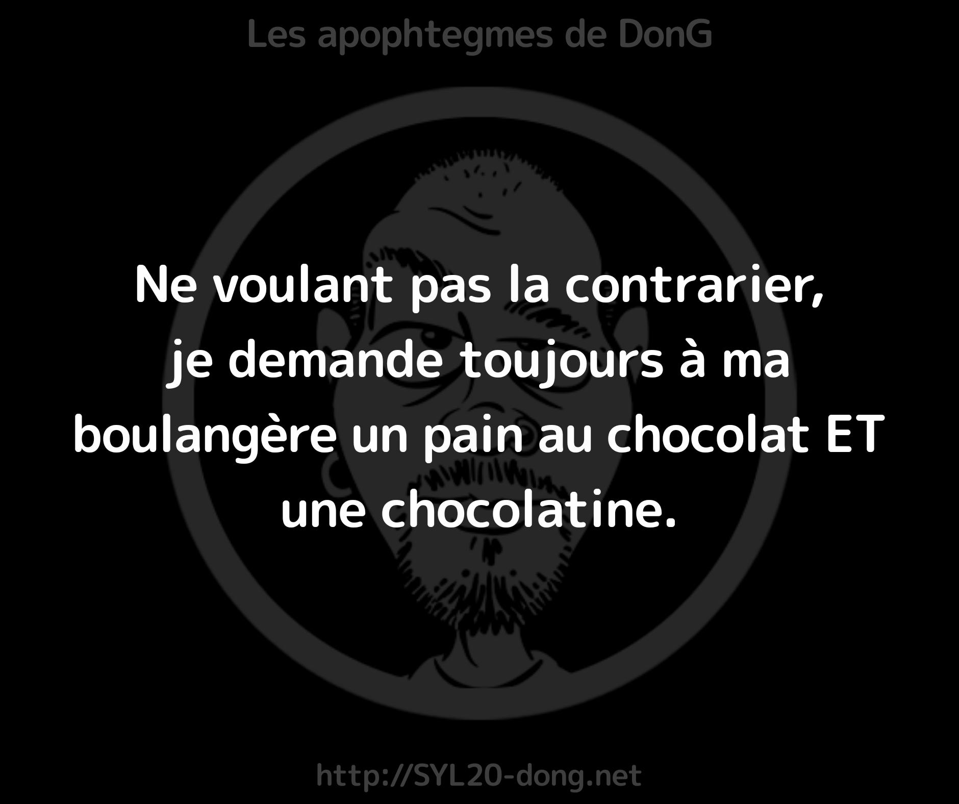 Ne voulant pas la contrarier, je demande toujours à ma boulangère un pain au chocolat ET une chocolatine.