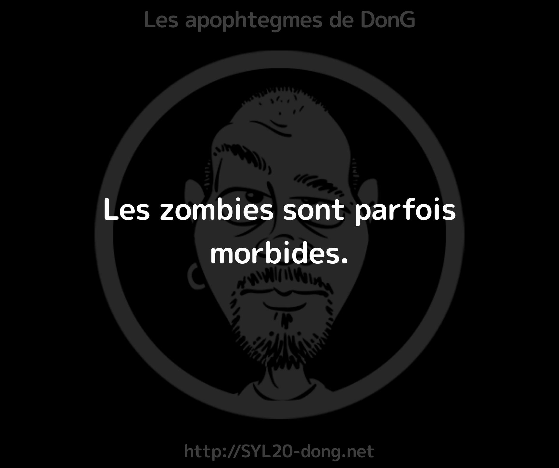 Les zombies sont parfois morbides.