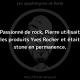 Passionné de rock, Pierre utilisait les produits Yves Rocher et était stone en permanence.